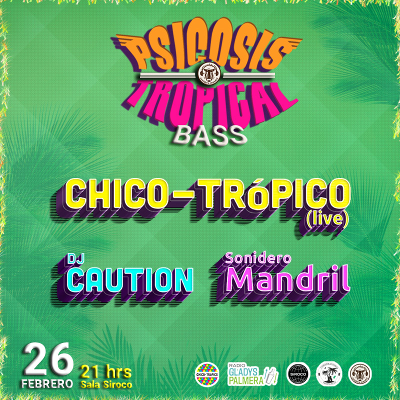 26-FEB: Psicosis Tropical con CHICO-TRóPICO + Dj Caution